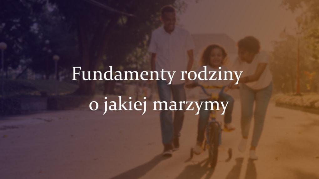 Fundamenty rodziny o jakiej marzymy – cz. I